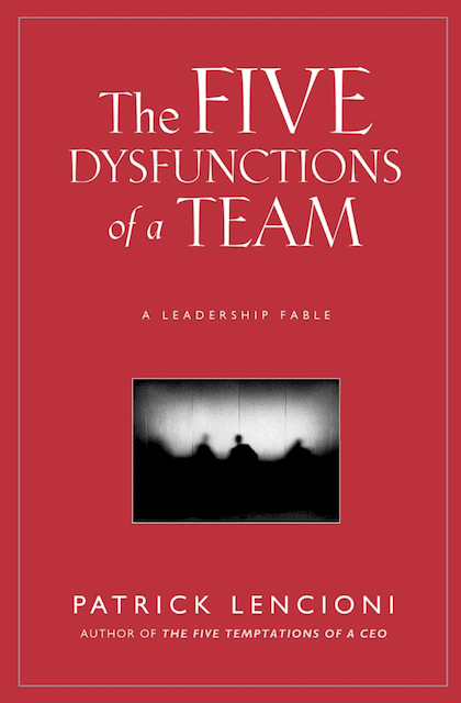 5 Dysfunctions of a Team by Patrick Lencioni